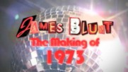 James Blunt - The Making of the Video 1973 (Оfficial video)