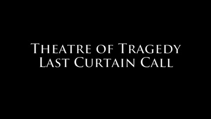 Theatre of Tragedy - Last Curtain Call H D