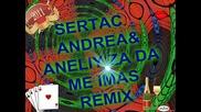 Andrea & Aneliy Za Da Me Imas Remix