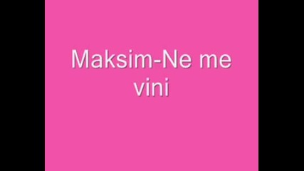 Maksim - Ne Me Vini