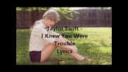 + Превод! .. Taylor Swift - I Knew You Were Trouble ( 2012 )
