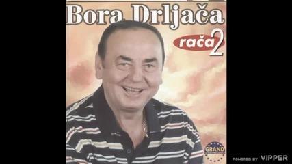 Bora Drljaca - Sta cu kuci tako rano - (Audio 1999)
