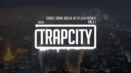 • Trap • Mila J - Smoke, Drink, Break-up ( Flaxo Remix ) •