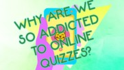 There's a legit reason why you're obsessed with quizzes