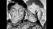 Lil Wayne, Drake, Fututre - Love me (uncensored)