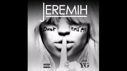Jeremih Feat. Yg - Don't Tell 'em - 2014