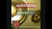 Subtroniq - Splendid (original mix)