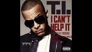 T.i. - I Cant Help It feat. Rihanna, Ludacris and The Game