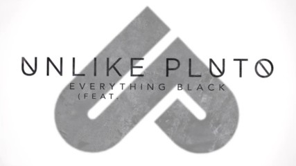 Unlike Pluto - Everything Black feat. Mike Taylor (official Lyric Video)
