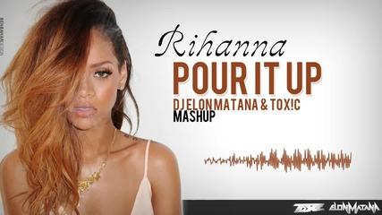 Rihanna - Pour It Up [dj Elon Matana & Toxic Mashup]