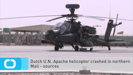 Dutch U.N. Apache Helicopter Crashed in Northern Mali - Sources