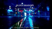 Blues Shadows ♚ V А Hq