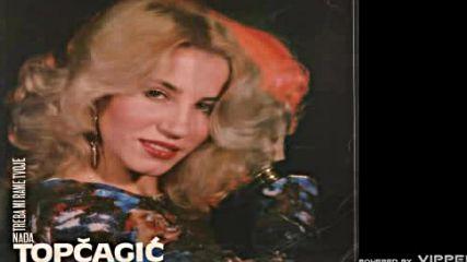 Nada Topcagic - Daleko si od ocijual od srca nisi - Audio 1982