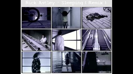 Rick Astley - Sleeping ( Remix )