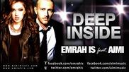 ~ Румънско 2011 ~ Emrah Is ft. Aimi - Deep Inside (radio Mix)[ Превод ]