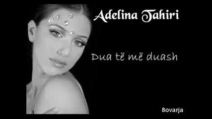 Adelina Tahiri - Dua Te Me Duash
