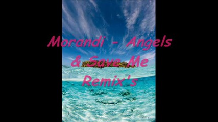 Morandi - Angels Ft. Save Me Remix