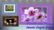 Цветя и рамки! ... (music Eugen Doga)