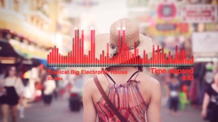 Dj Max - Tropical Big Electronic House Mix