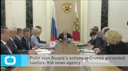 Putin Says Russia's Actions in Crimea Prevented Conflict: RIA News Agency