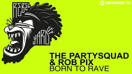 The Partysquad & Rob Pix - Born To Rave (available April 28)