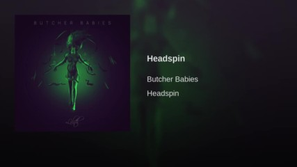 Butcher Babies - Headspin