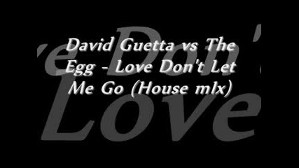 David Guetta vs. The Egg-Love Don`t LeT Me go (house mix)