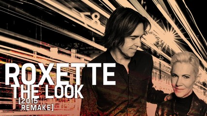 Roxette - The Look (2015 Remake) [official audio]