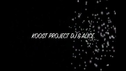 Koost Project Dj and Alice -my Angel-original edit song 2012