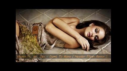 Свежо парче 2014 !! Glorya ft. Mr. Sax - Dame Tu Mano ( Heyder Eliyev Remix )