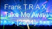 Frank T.r.a.x - Take Me Away