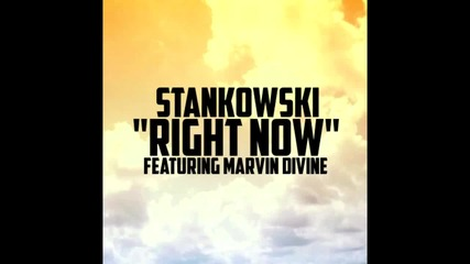 Stankowski - Right Now (feat. Marvin Divine)