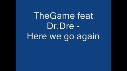 The Game feat Dr.dre - here we go again