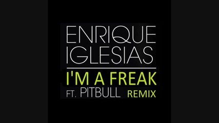 Enrique Iglesias - I'm A Freak ft Pitbull (remix)