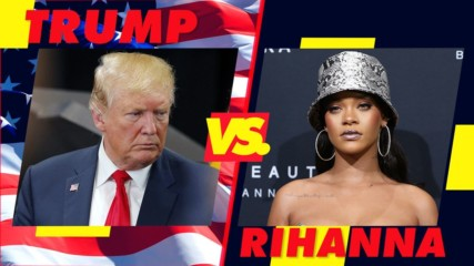 What exactly are Trump and Rihanna fighting over again?