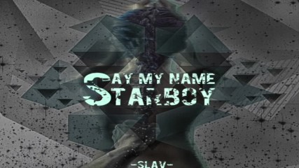 The Weeknd x Destiny's Child - Say My Name Starboy [Slav Remix]