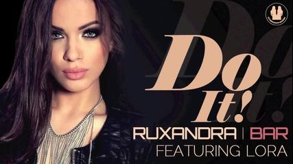 Румънско* Ruxandra Bar feat. Lora - Do It ( Full Hd )