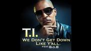 T.i. Ft. B.o.b- We Don't Get Down Like Y'all