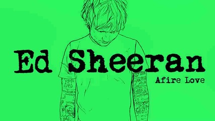 Ed Sheeran - Afire Love [official Audio]