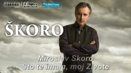 Miroslav Skoro _ Sto te imam moj zivote