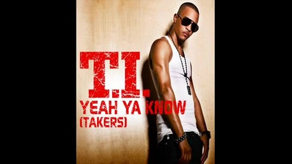 T.i. - Yeah Ya Know (takers) + link