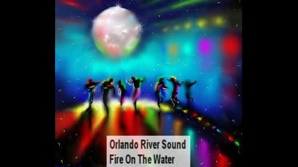 Orlando River Sound - Fire On The Water (audio Only)