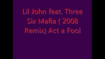 Lil John Ft. Three Six Mafia - Act A Fool 2008 Remix