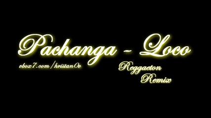 Pachanga - Loco (reggaeton Remix)