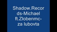Shadow.records - Michael ft.zlobenmc - za lubovta