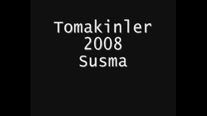 Tomakinler - Susma