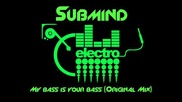 Submind - My bass is your bass (original Mix)