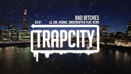 Луд Трап Lil Jon feat Kronic & Onderkoffer, Keno - Bad Bitches