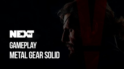 NEXTTV 051: Preview: Metal Gear Solid V