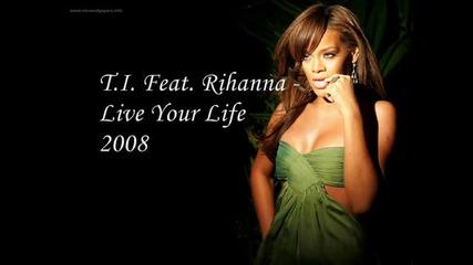 T.i. Feat. Rihanna - Live Your Life 2008 --new !!